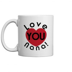 Love You Nana Coffee Cup/Mug