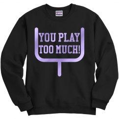 You Play Too Much Sweatshirt UNISEX
