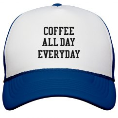 COFFEE ALL DAY EVERYDAY