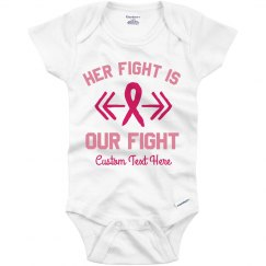Her Fight is Our Fight Custom Baby Onesie