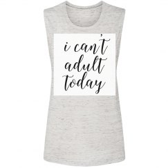 I can't adult today muscle tee