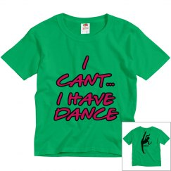 I can't I have dance YOUTH tee