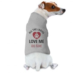 Custom Dog Name Ladies Love Me