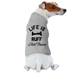 Custom Dog Name Life Is Ruff Pun