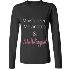 Moisturized, Melanater & Multilingual Long Sleeve