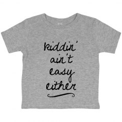 Kiddin' Ain't Easy Either Tee