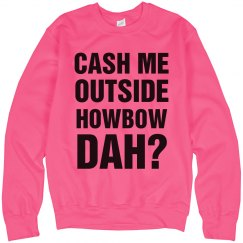 Cash Me Outside Howbow Neon