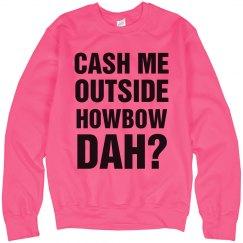 Cash Me Outside Howbow Neon