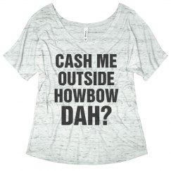 Cash Me Outside Howbow Dah Relaxed