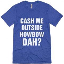 Cash Me Howbow Dah Soft Triblend