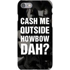 Cash Me Outside Howbow Dah Smoke