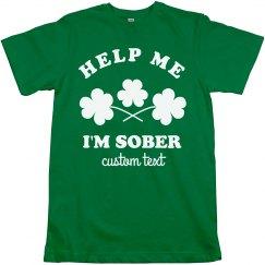Help Me I'm Sober Custom St. Patrick's Day Tee