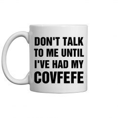Don't Talk Until I've Had Covfefe