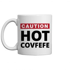 Caution Hot Covfefe President Trump