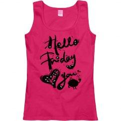 Hello Friday love you