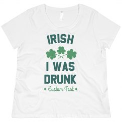 Irish I Was Drunk Custom St. Patrick's Plus Tee