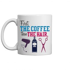 First The Coffee...then The Hair - Coffee Mug