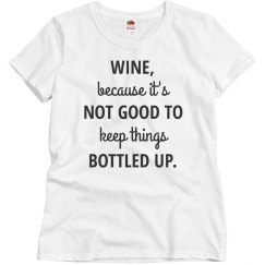 Wine, Because it's Not Good to Keep it Bottled Up