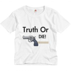 Truth Or DIE! T-Shirt