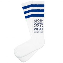 Custom Slow Down for What Socks