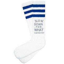 Custom Slow Down for What Socks