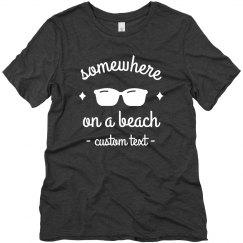 Somewhere on a Beach Custom Vacation Tee