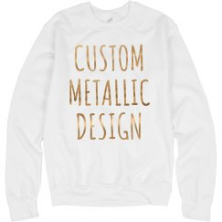 Unique Custom Metallic Sweatshirt