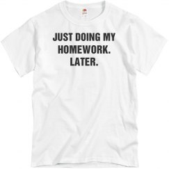 Doing My Homework Later Tee