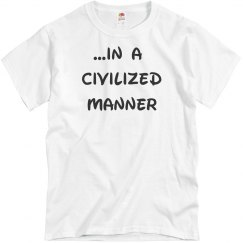 In a Civilized Manner UNISEX Tee