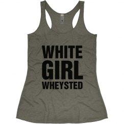 White Girl Wheysted
