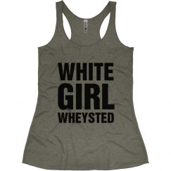 White Girl Wheysted
