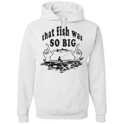 That fish was so big hoodie