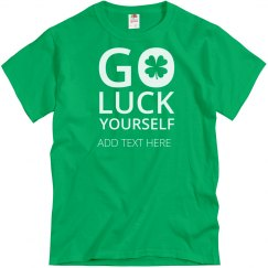 Go Luck Yourself Bro