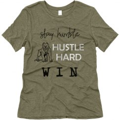 Stay Humble. Hustle Hard. WIN. Ladies Relaxed T-Shirt.