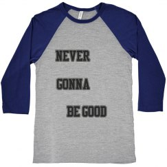 Never Gonna Be Good Long Tee