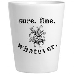 Sure fine whatever rose ceramic shot glass