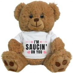 I'm Saucin' On You Ballin' Bear