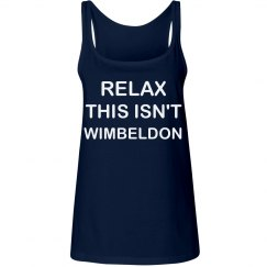 relax this isn't WIMBLEDON