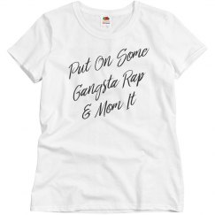 Put On Some Gangsta Rap Mom Gift