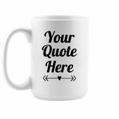 Your Favorite Quote Coffee Mug