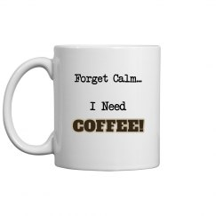 Forget Calm Coffee Mug