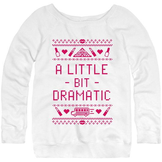 A Bit Dramatic Ugly Sweater