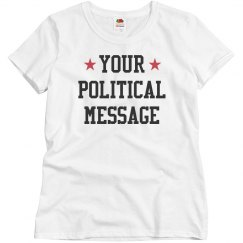Create Your Political Message Tee