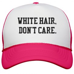 White Hair, Don't Care- Neon Pink Hat