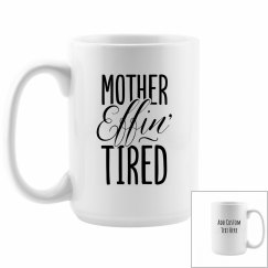 Custom Mother Effing Tired Need Coffee