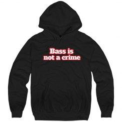 BASS IS NOT A CRIME Sweatshirt