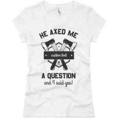 He Axed Me a Question Custom Bachelorette