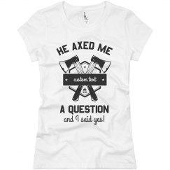 He Axed Me a Question Custom Bachelorette