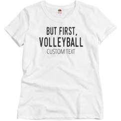 Custom But First, Volleyball