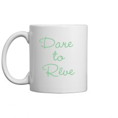 Dare to Rêve Mug